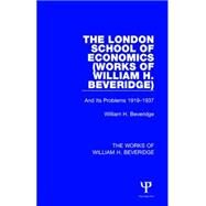 The London School of Economics (Works of William H. Beveridge): And Its Problems 1919-1937 by Beveridge; William H., 9781138828834