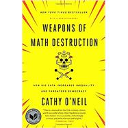 Weapons of Math Destruction by O'neil, Cathy, 9780553418835