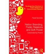 Nation Branding, Public Relations and Soft Power: Corporatising Poland by Surowiec; Pawel, 9781138818835