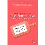 Have a Nice Guilt Trip by Scottoline, Lisa; Serritella, Francesca, 9781250068835