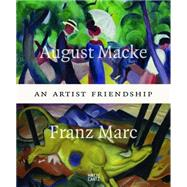 An Artist Friendship: An Artist Friendship by Macke, August (ART); Marc, Franz (ART); Hoberg, Annegret; Adolphs, Volker; Pirsig-Marshall, Tanja, 9783775738835