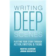 Writing Deep Scenes by Alderson, Martha; Rosenfeld, Jordan, 9781599638836