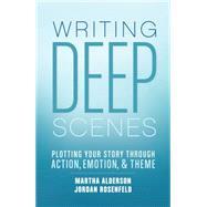 Writing Deep Scenes by Alderson, Martha; Rosenfeld, Jordan, 9781599638836
