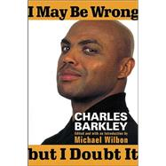 I May Be Wrong but I Doubt It by BARKLEY, CHARLESWILBON, MICHAEL, 9780375508837