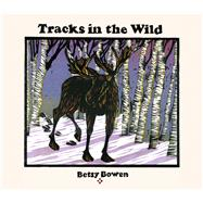 Tracks in the Wild by Bowen, Betsy, 9780816698837