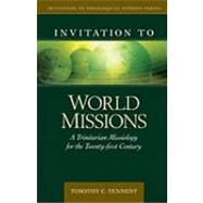 Invitation to World Missions : A Trinitarian Missiology for the Twenty-first Century by Tennent, Timothy C., 9780825438837