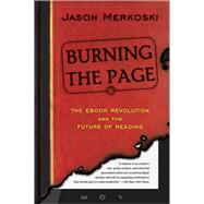 Burning the Page: The Ebook Revolution and the Future of Reading by Merkoski, Jason, 9781402288838