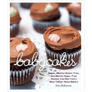 Babycakes : Vegan, Mostly Gluten-Free, and Mostly Sugar-Free Recipes from New York's Most Talked-about Bakery by MCKENNA, ERIN, 9780307408839