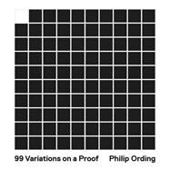 99 Variations on a Proof by Ording, Philip, 9780691158839
