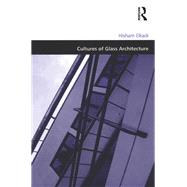Cultures of Glass Architecture by Elkadi,Hisham, 9781138258839