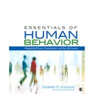 Essentials of Human Behavior : Integrating Person, Environment, and the Life Course by Elizabeth D. Hutchison, 9781412998840