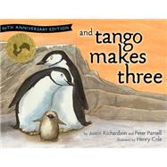 And Tango Makes Three 10th Anniversary Edition by Richardson, Justin; Parnell, Peter; Cole, Henry, 9781481448840