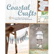 Coastal Crafts Decorative Seaside Projects to Inspire Your Inner Beachcomber by Shaffer, Cynthia, 9781454708841