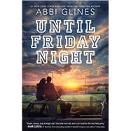 Until Friday Night by Glines, Abbi, 9781481438841