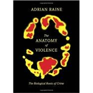 The Anatomy of Violence by RAINE, ADRIAN, 9780307378842