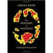 The Anatomy of Violence by RAINE, ADRIAN, 9780307378842