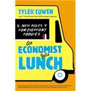 An Economist Gets Lunch New Rules for Everyday Foodies by Cowen, Tyler, 9780452298842