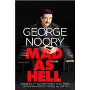 Mad as Hell America's #1 All-Night Radio Host Takes on the Dangerous World We Live In by Noory, George; Podrug, Junius, 9780765378842