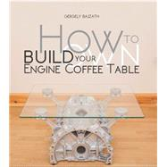 How to Build Your Own Engine Coffee Table by Bajzath, Gergely, 9781845848842