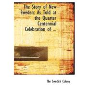 The Story of New Sweden: As Told at the Quarter Centennial Celebration of the Founding of the Swedish Colony in the Woods of Maine June 25, 1895 by , 9780554498843