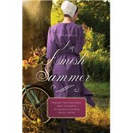 An Amish Summer by Gray, Shelley Shepard; Clipston, Amy; Fuller, Kathleen; Irvin, Kelly, 9780718078843
