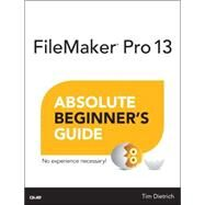 FileMaker Pro 13 Absolute Beginner's Guide by Dietrich, Tim, 9780789748843