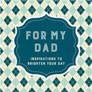 For My Dad Inspirations to Brighten Your Day by Tarnowska, Wafa; Gilbert, Adrian, 9781454928843