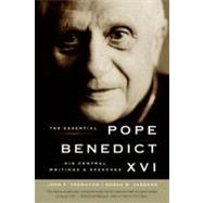 The Essential Pope Benedict XVI: His Central Writings and Speeches by Thornton, John F., 9780061128844