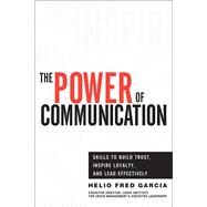 Power of Communication,The Skills to Build Trust, Inspire Loyalty, and Lead Effectively by Garcia, Helio Fred, 9780132888844