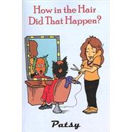 How in the Hair Did That Happen? by Patsy, 9780741428844