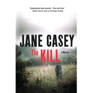 The Kill A Novel by Casey, Jane, 9781250048844