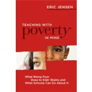 Teaching with Poverty in Mind : What Being Poor Does to Kids' Brains and What Schools Can Do about It by Jensen, Eric, 9781416608844