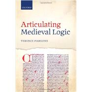 Articulating Medieval Logic by Parsons, Terence, 9780199688845