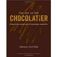 The Art of the Chocolatier From Classic Confections to Sensational Showpieces by Notter, Ewald; Brooks, Joe; Schaeffer, Lucy, 9780470398845