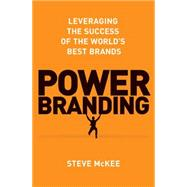 Power Branding Leveraging the Success of the World's Best Brands by McKee, Steve, 9781137278845