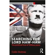 Searching for Lord Haw-Haw: The Political Lives of William Joyce by Holmes; Colin, 9781138888845