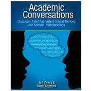 Academic Conversations : Classroom Talk That Fosters Critical Thinking and Content Understandings by Zwiers, Jeff; Crawford, Marie, 9781571108845