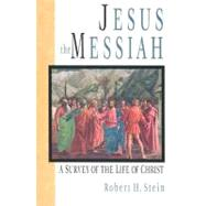 Jesus The Messiah: A Survey Of The Life Of Christ by Stein; Robert H, 9780830818846