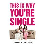 This Is Why You're Single by Lane, Laura; Spera, Angela, 9781440588846