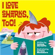 I Love Sharks, Too! by Shirtliffe, Leanne; Montatore, Lorenzo, 9781510708846