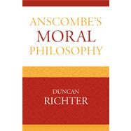 Anscombe's Moral Philosophy by Richter, Duncan, 9780739138847