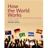 How the World Works A Brief Survey of International Relations by Bova, Russell, 9780134378848