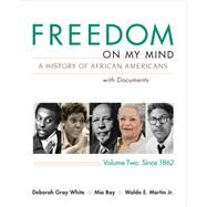 Freedom on My Mind, Volume 2 A History of African Americans, with Documents by White, Deborah Gray; Bay, Mia; Martin, Waldo E., Jr., 9780312648848