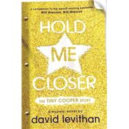 Hold Me Closer The Tiny Cooper Story by Levithan, David, 9780525428848