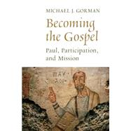 Becoming the Gospel: Paul, Participation, and Mission by Gorman, Michael J., 9780802868848