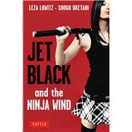 Jet Black and the Ninja Wind by Lowitz, Leza; Oketani, Shogo, 9780804848848