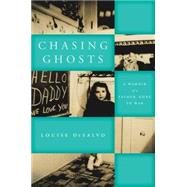 Chasing Ghosts A Memoir of a Father, Gone to War by DeSalvo, Louise, 9780823268849