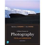 A Short Course in Photography Film and Darkroom by Stone, Jim; London, Barbara, 9780134638850