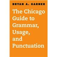 The Chicago Guide to Grammar, Usage, and Punctuation by Garner, Bryan A., 9780226188850