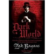 Dark World : Into the Shadows with the Lead Investigator of the Ghost Adventures Crew by Bagans, Zak; Crigger, Kelly (CON), 9781936608850